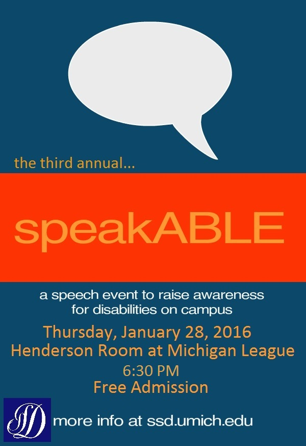 third annual speakABLE event to raise awareness for disabilities on campus, Thursday January 28th, Henderson Room, Michigan League, 6:30pm