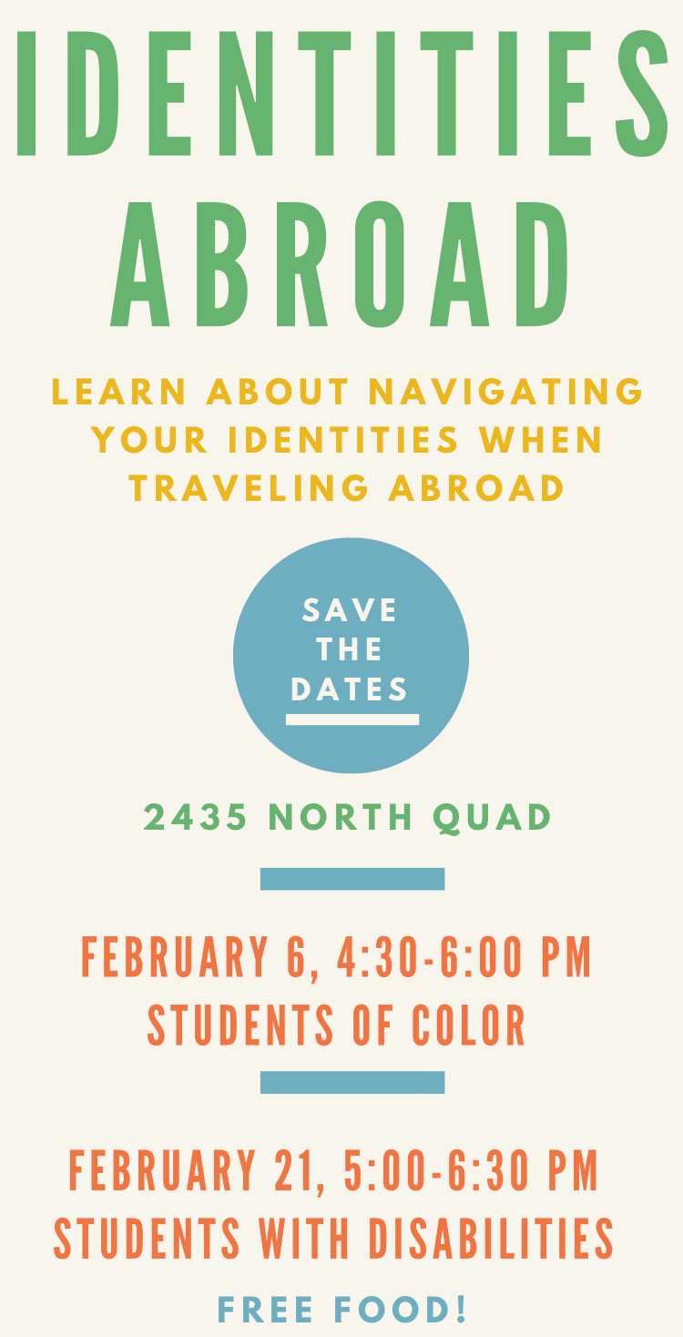 Identities Abroad poster, 2435 North Quad, Feb 6 4:30-6:00pm Students of Color, Feb 21 5:00-6:30pm Students with Disabilities Free Food